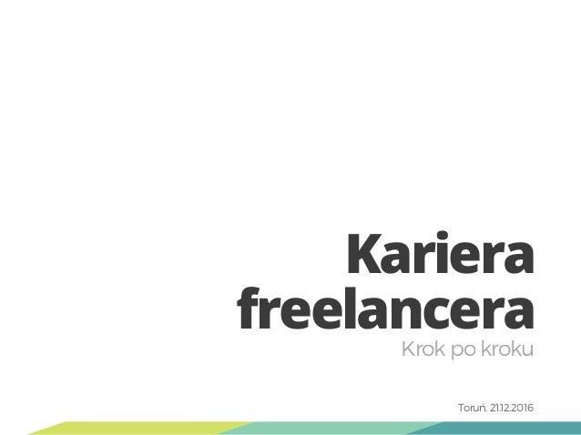 Kariera freelancera Krokpokroku Toruń, 21.12.2016
