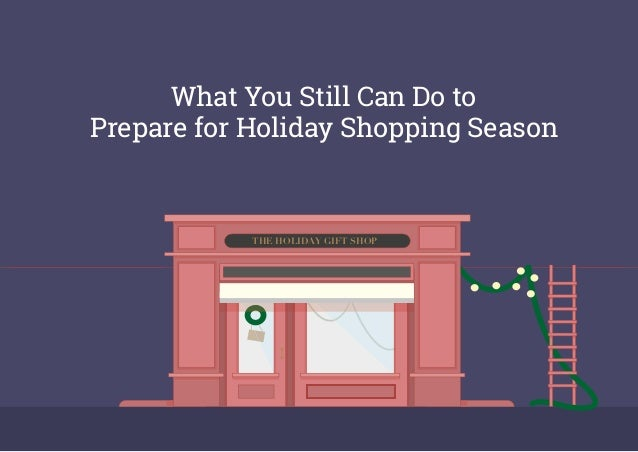 What You Still Can Do to Prepare for Holiday Shopping Season THE HOLIDAY GIFT SHOP