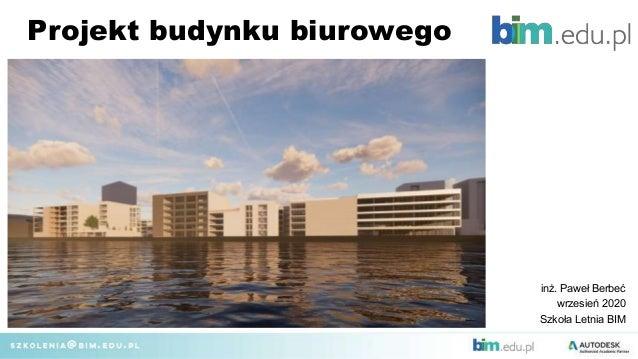 Projekt budynku biurowego inż. Paweł Berbeć wrzesień 2020 Szkoła Letnia BIM