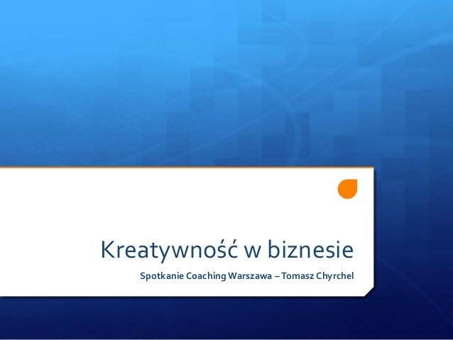 Kreatywność w biznesie Spotkanie Coaching Warszawa –Tomasz Chyrchel