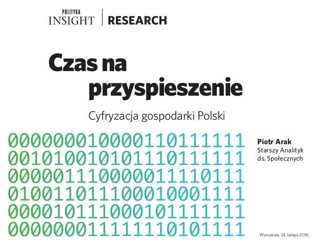 Czasna przyspieszenie Cyfryzacja gospodarki Polski Warszawa, 24 lutego 2016 Piotr Arak Starszy Analityk ds. Społecznych