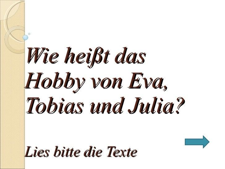 Wie he ißt das Hobby von Eva, Tobias und Julia? Lies bitte die Texte