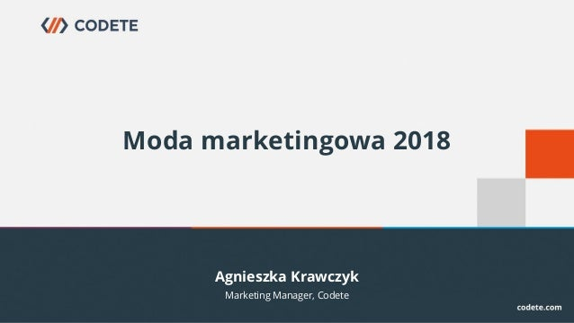 Agnieszka Krawczyk Moda marketingowa 2018 Marketing Manager, Codete