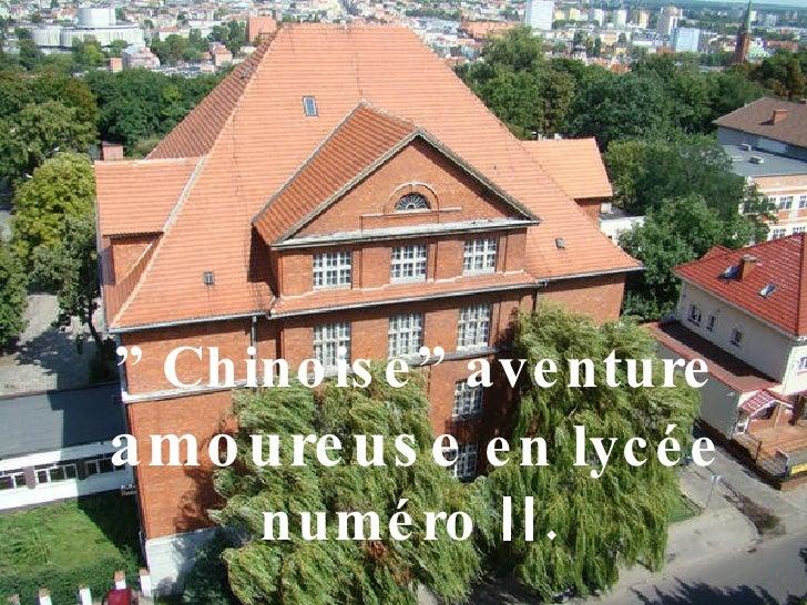 """  Chinoise"" aventure  amoureuse  en lycée numéro  II ."