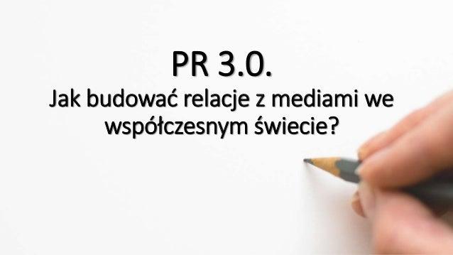 PR 3.0. Jak budować relacje z mediami we współczesnym świecie?