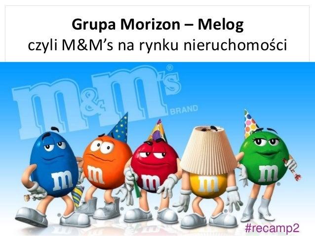 #recamp2 Grupa Morizon – Melog czyli M&M's na rynku nieruchomości