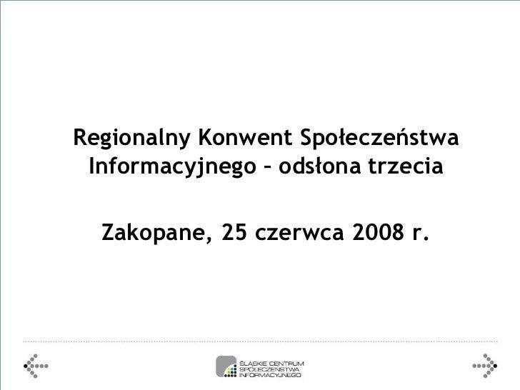 Regionalny Konwent Społeczeństwa  Informacyjnego – odsłona trzecia    Zakopane, 25 czerwca 2008 r.