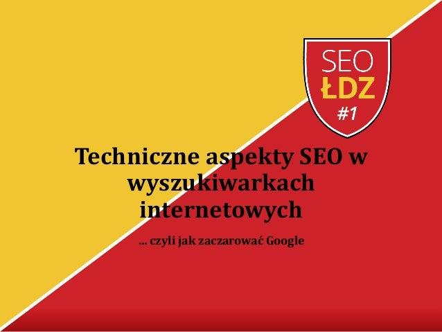 Techniczne aspekty SEO w wyszukiwarkach internetowych … czyli jak zaczarować Google