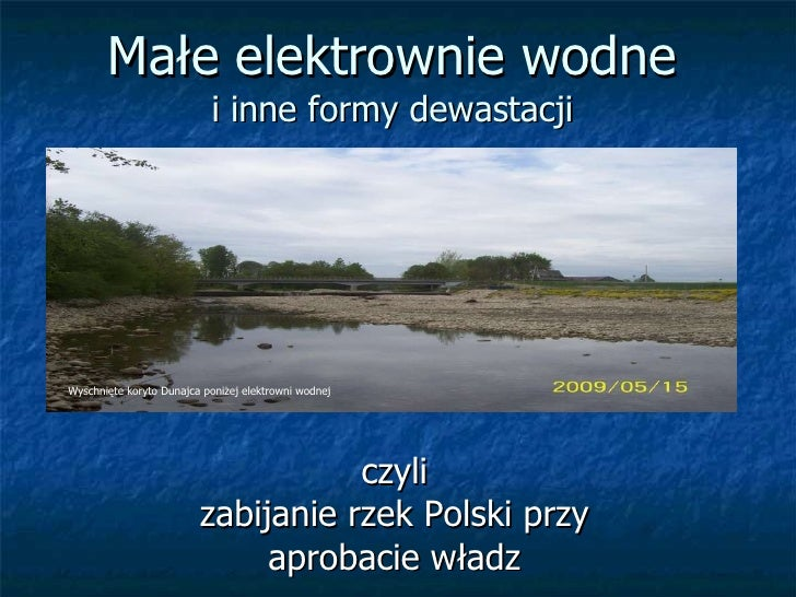 Małe elektrownie wodne i inne formy dewastacji czyli zabijanie rzek Polski przy aprobacie władz Wyschnięte koryto Dunajca ...