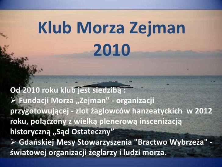 """Klub Morza Zejman<br />2010<br />Od 2010 roku klub jest siedzibą : <br /><ul><li> Fundacji Morza """"Zejman"""" - organizacji pr..."""