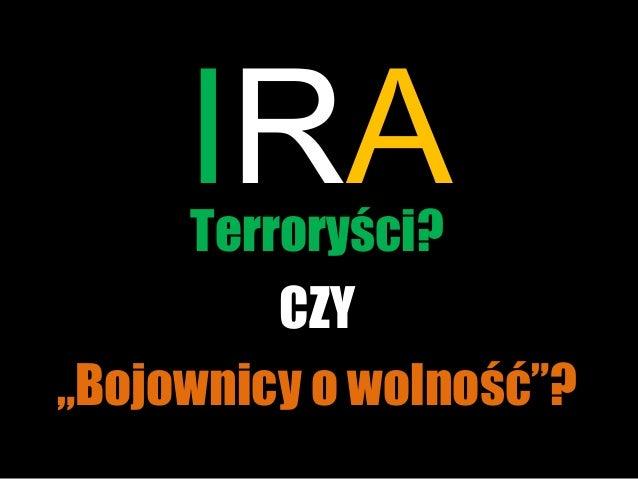 """IRATerroryści? CZY """"Bojownicy o wolność""""?"""
