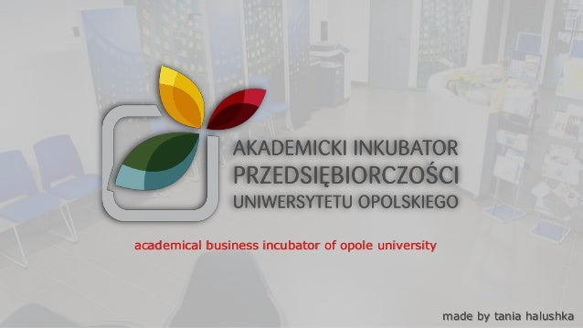 made by tania halushka academical business incubator of opole university