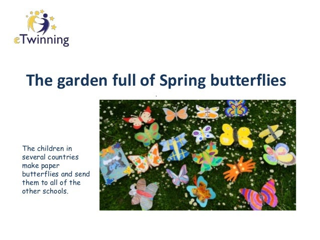The garden full of Spring butterflies . The children in several countries make paper butterflies and send them to all of t...