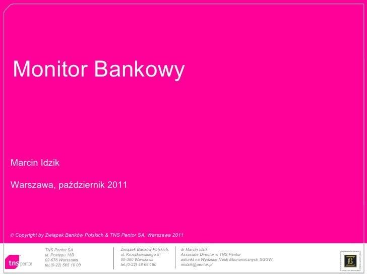 Monitor Bankowy Marcin Idzik Warszawa, październik 2011 TNS Pentor SA ul. Postępu 18B 02-676 Warszawa tel.(0-22) 565 10 00...