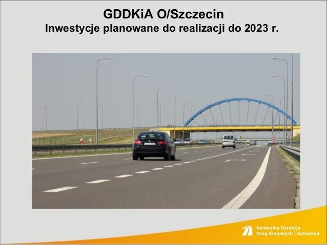 GDDKiA O/Szczecin Inwestycje planowane do realizacji do 2023 r.