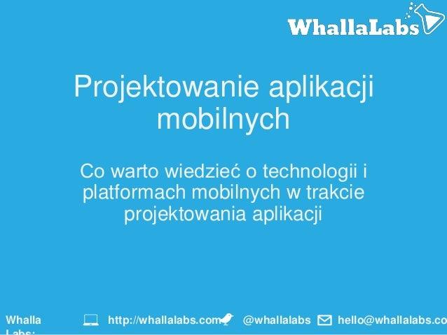 Projektowanie aplikacji mobilnych Co warto wiedzieć o technologii i platformach mobilnych w trakcie projektowania aplikacj...