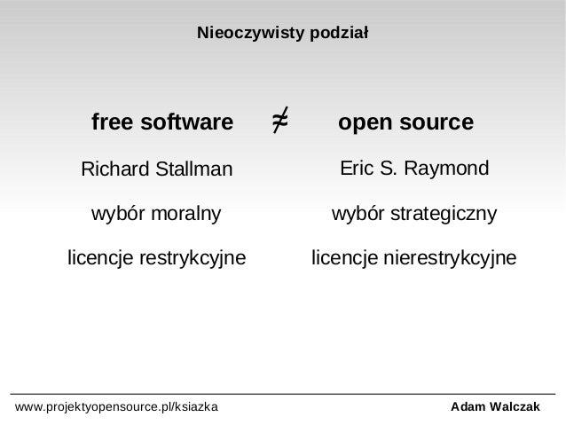 Nieoczywisty podział  free software  ≈  open source  Richard Stallman  Eric S. Raymond  wybór moralny  wybór strategiczny ...