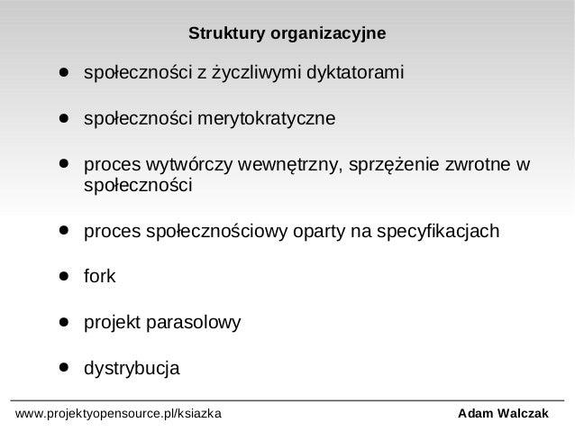 Struktury organizacyjne ●  społeczności z życzliwymi dyktatorami  ●  społeczności merytokratyczne  ●  proces wytwórczy wew...