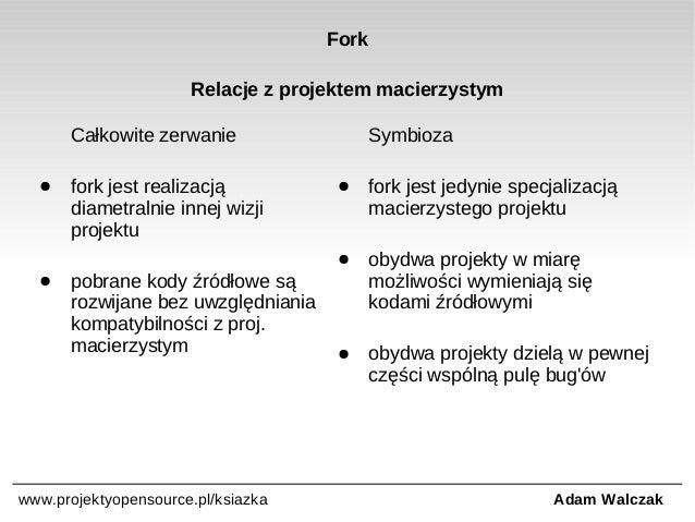 Fork Relacje z projektem macierzystym Całkowite zerwanie  ●  pobrane kody źródłowe są rozwijane bez uwzględniania kompatyb...