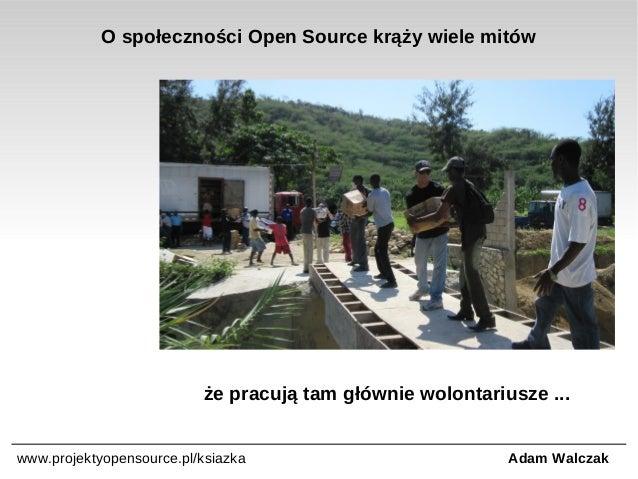 O społeczności Open Source krąży wiele mitów  że pracują tam głównie wolontariusze ... www.projektyopensource.pl/ksiazka  ...