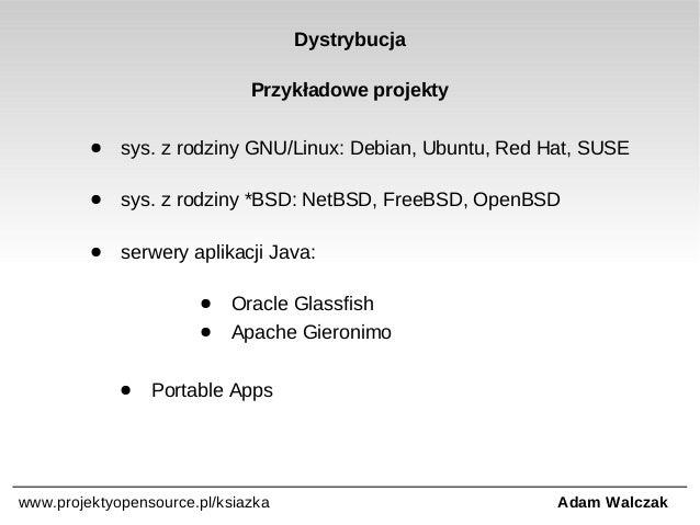 Dystrybucja Przykładowe projekty ●  sys. z rodziny GNU/Linux: Debian, Ubuntu, Red Hat, SUSE  ●  sys. z rodziny *BSD: NetBS...