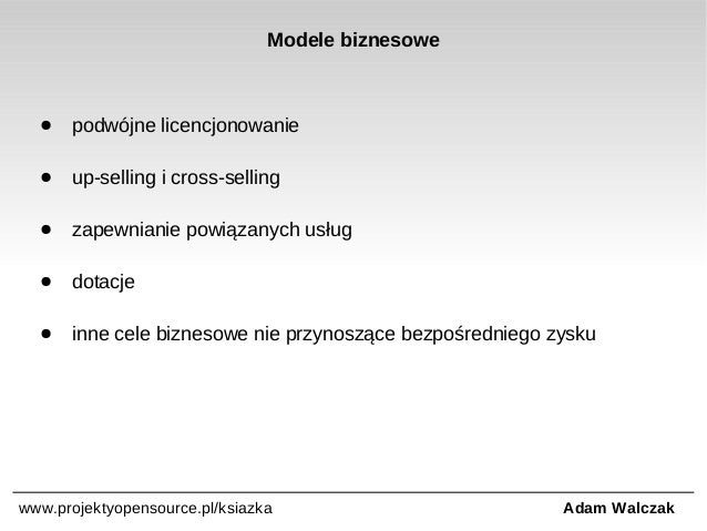 Modele biznesowe  ●  podwójne licencjonowanie  ●  up-selling i cross-selling  ●  zapewnianie powiązanych usług  ●  dotacje...