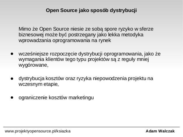 Open Source jako sposób dystrybucji  Mimo że Open Source niesie ze sobą spore ryzyko w sferze biznesowej może być postrzeg...
