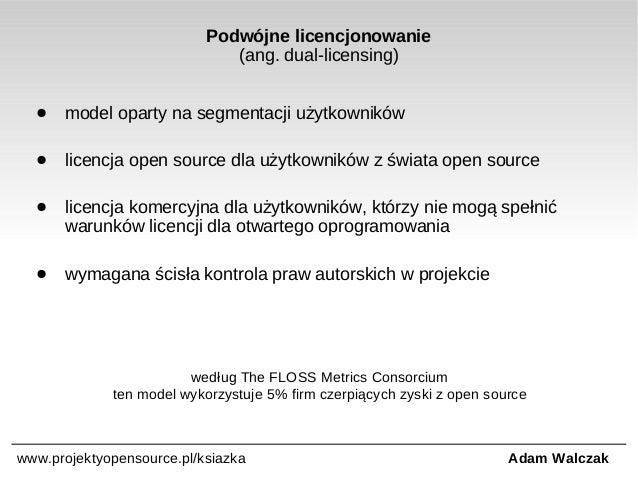 Podwójne licencjonowanie (ang. dual-licensing) ●  model oparty na segmentacji użytkowników  ●  licencja open source dla uż...