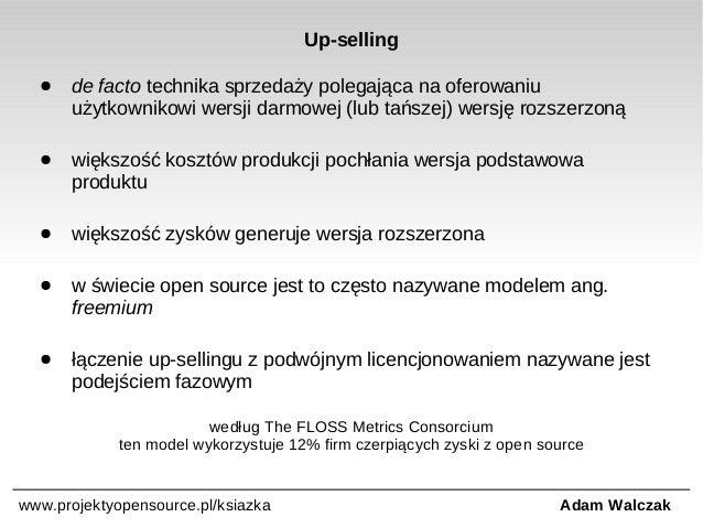 Up-selling ●  de facto technika sprzedaży polegająca na oferowaniu użytkownikowi wersji darmowej (lub tańszej) wersję rozs...
