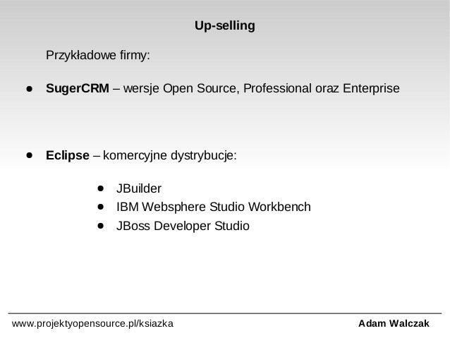 Up-selling Przykładowe firmy: ●  SugerCRM – wersje Open Source, Professional oraz Enterprise  ●  Eclipse – komercyjne dyst...
