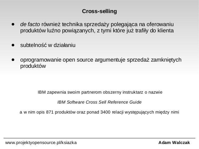 Cross-selling ●  de facto również technika sprzedaży polegająca na oferowaniu produktów luźno powiązanych, z tymi które ju...