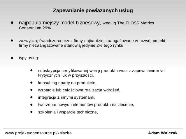 Zapewnianie powiązanych usług ●  najpopularniejszy model biznesowy, według The FLOSS Metrics Consorcium 29%  ●  zazwyczaj ...