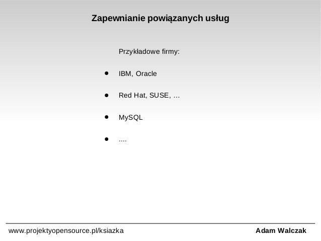 Zapewnianie powiązanych usług  Przykładowe firmy: ●  IBM, Oracle  ●  Red Hat, SUSE, …  ●  MySQL  ●  ....  www.projektyopen...