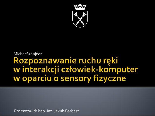 Michał Sznajder  Promotor: dr hab. inż. Jakub Barbasz