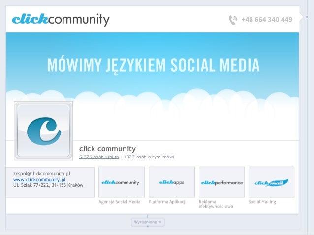 click community 5.376 osób lubi to · 1327 osób o tym mówi zespol@clickcommunity.pl www.clickcommunity.pl Ul. Szlak 77/222,...