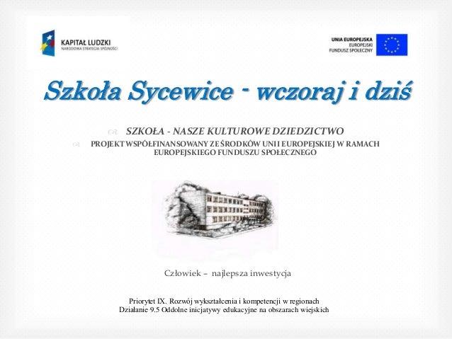 Szkoła Sycewice - wczoraj i dziś          SZKOŁA - NASZE KULTUROWE DZIEDZICTWO     PROJEKT WSPÓŁFINANSOWANY ZE ŚRODKÓW U...