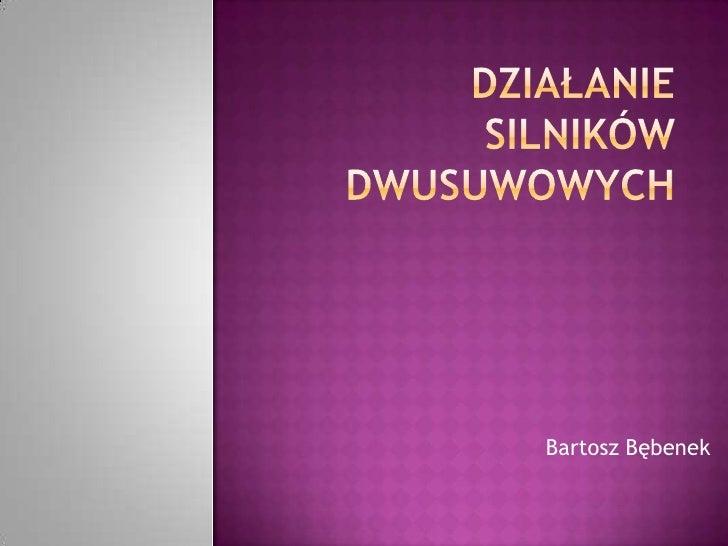 Działanie silników dwusuwowych<br />Bartosz Bębenek<br />