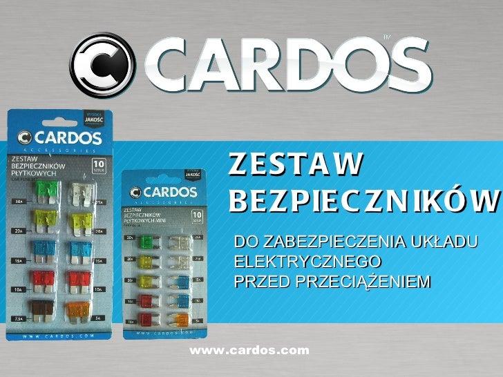 ZESTAW BEZPIECZNIKÓW DO ZABEZPIECZENIA UKŁADU  ELEKTRYCZNEGO PRZED PRZECIĄŻENIEM  www.cardos.com