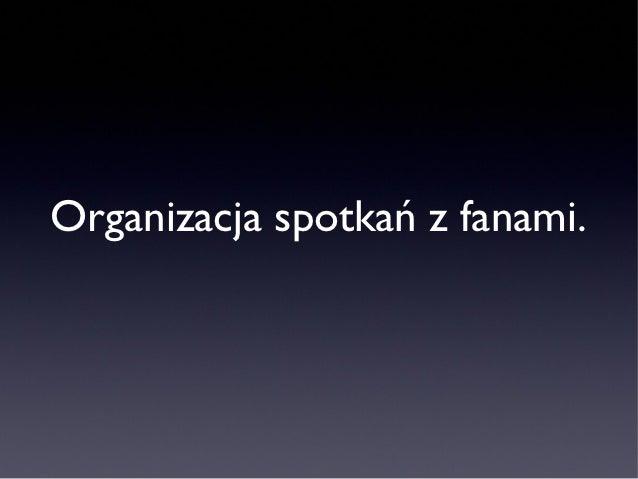 Organizacja spotkań z fanami.