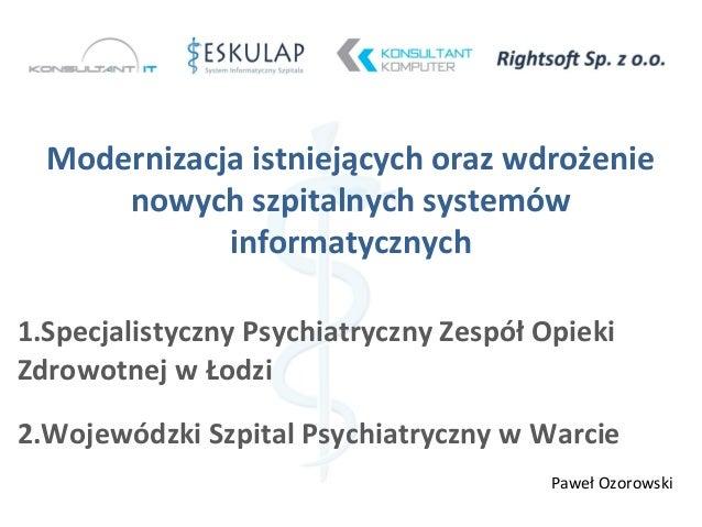 Modernizacja istniejących oraz wdrożenie nowych szpitalnych systemów informatycznych 1.Specjalistyczny Psychiatryczny Zesp...