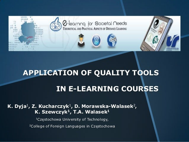 APPLICATION OF QUALITY TOOLS                       IN E-LEARNING COURSESK. Dyja1, Z. Kucharczyk1, D. Morawska-Walasek2,   ...