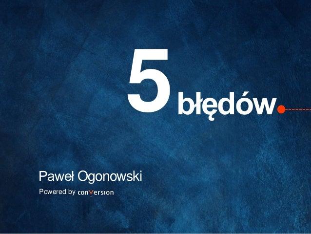 błędów 5  Paweł Ogonowski  Powered by