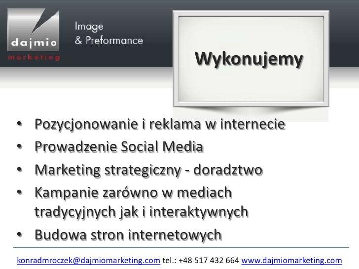 Wykonujemy• Pozycjonowanie i reklama w internecie• Prowadzenie Social Media• Marketing strategiczny - doradztwo• Kampanie ...