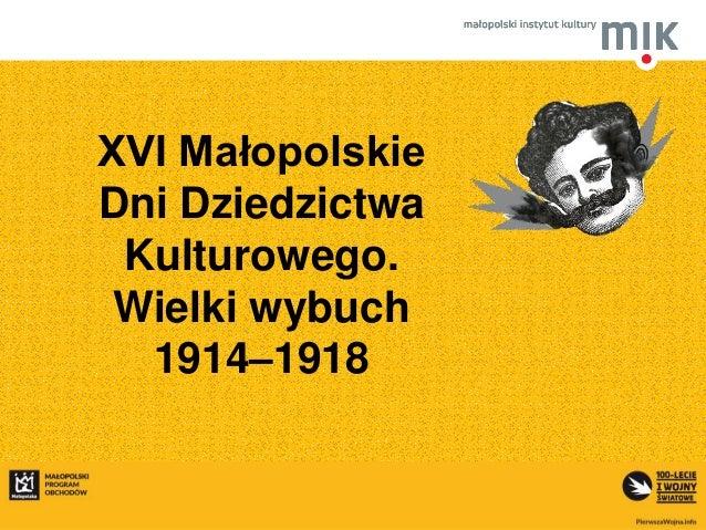 XVI Małopolskie Dni Dziedzictwa Kulturowego. Wielki wybuch 1914–1918