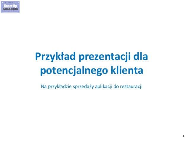 1 Przykład prezentacji dla potencjalnego klienta Na przykładzie sprzedaży aplikacji do restauracji