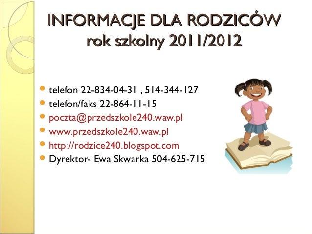 INFORMACJE DLA RODZICÓWINFORMACJE DLA RODZICÓW rok szkolny 2011/2012rok szkolny 2011/2012  telefon 22-834-04-31 , 514-344...
