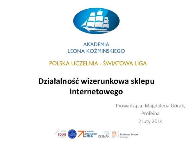 Działalność wizerunkowa sklepu internetowego Prowadząca: Magdalena Górak, Profeina 2 luty 2014