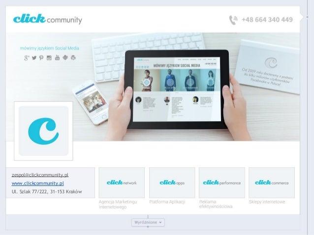 click community 52.376 osób lubi to · 1327 osób o tym mówi zespol@clickcommunity.pl www.clickcommunity.pl Ul. Szlak 77/222...