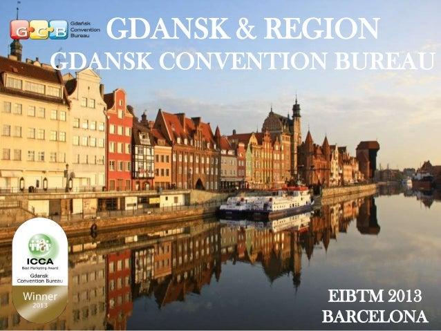 GDANSK & REGION GDANSK CONVENTION BUREAU  GDANSK & REGION, POLAND EIBTM 2013, BARCELONA EIBTM 2013 BARCELONA