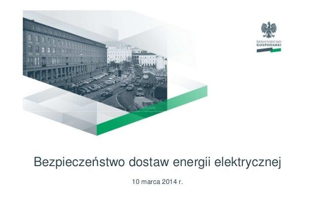 Bezpieczeństwo dostaw energii elektrycznej 10 marca 2014 r.